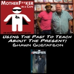 Using The Past To Teach About The Present: Shawn Gustafson